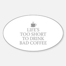 Life's Too Short To Drink Bad Coffee Decal