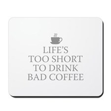 Life's Too Short To Drink Bad Coffee Mousepad