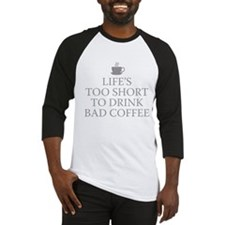 Life's Too Short To Drink Bad Coffee Baseball Jers