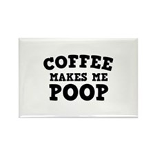 Coffee Makes Me Poop Rectangle Magnet