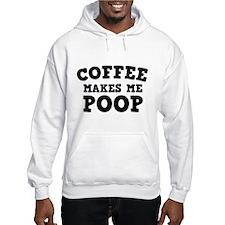 Coffee Makes Me Poop Hoodie