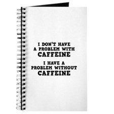 I Don't Have A Problem With Caffeine Journal