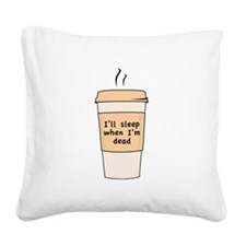 I'll Sleep When I'm Dead Square Canvas Pillow
