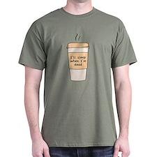 I'll Sleep When I'm Dead T-Shirt