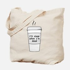 I'll Sleep When I'm Dead Tote Bag