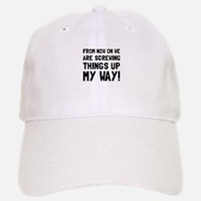 Screwing Up My Way Baseball Baseball Baseball Cap