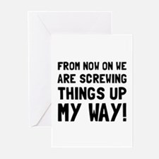 Screwing Up My Way Greeting Cards
