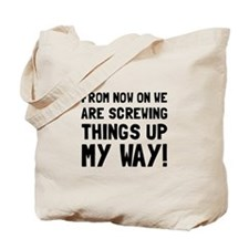 Screwing Up My Way Tote Bag