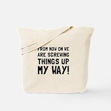 Screwing Up My Way Tote Bag