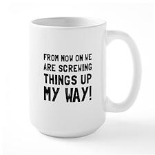 Screwing Up My Way Mugs