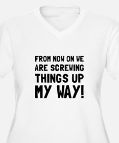 Screwing Up My Way Plus Size T-Shirt