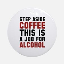 Step Aside Coffee This Is A Job For Alcohol Orname
