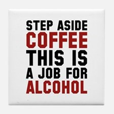 Step Aside Coffee This Is A Job For Alcohol Tile C