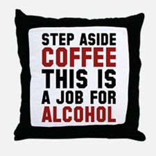 Step Aside Coffee This Is A Job For Alcohol Throw