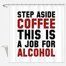 Step Aside Coffee This Is A Job For Alcohol Shower