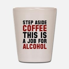 Step Aside Coffee This Is A Job For Alcohol Shot G