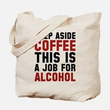Step Aside Coffee This Is A Job For Alcohol Tote B