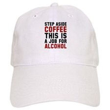 Step Aside Coffee This Is A Job For Alcohol Baseball Cap