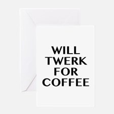 Will Twerk For Coffee Greeting Card