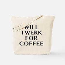 Will Twerk For Coffee Tote Bag