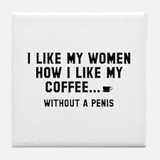 I Like My Women How I Like My Coffee Tile Coaster