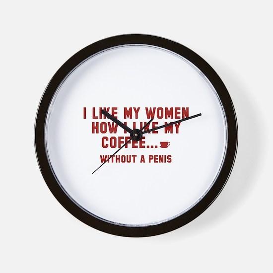 I Like My Women How I Like My Coffee Wall Clock