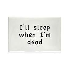 I'll Sleep When I'm Dead Rectangle Magnet