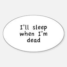 I'll Sleep When I'm Dead Sticker (Oval)