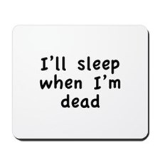 I'll Sleep When I'm Dead Mousepad