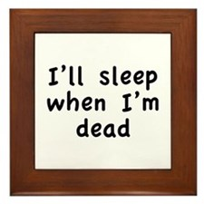 I'll Sleep When I'm Dead Framed Tile