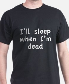 I'll Sleep When I'm Dead T-Shirt