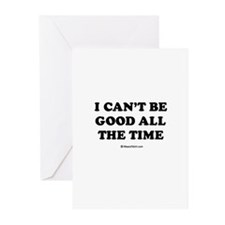 I can't be good all the time Greeting Cards (Packa