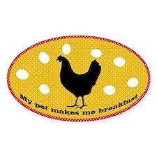 My Pet Makes Me Breakfast Chicken Decal