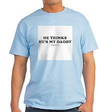 He thinks he's my daddy / Kids Humor T-Shirt