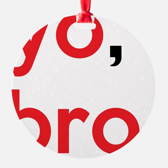 Yo, bro. Ornament