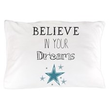Believe In Your Dreams Pillow Case