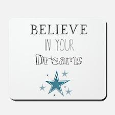 Believe in Your Dreams Mousepad
