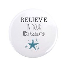 Believe In Your Dreams 3.5&Quot; Button