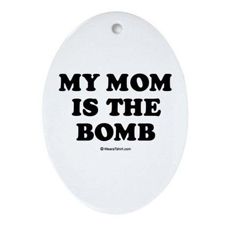 My mom is the bomb / Kids Humor Oval Ornament