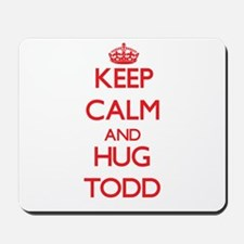 Keep calm and Hug Todd Mousepad