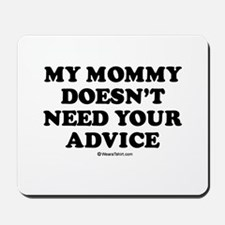 My mommy doesn't need advice Mousepad