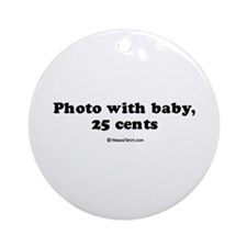 Photo with baby, 25 cents Ornament (Round)