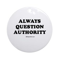 Always question authority Ornament (Round)