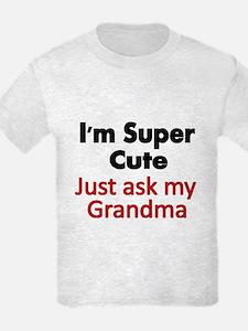 Im Super Cute. Just Ask My Grandma T-Shirt