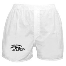 Coal miners do it in the dark Boxer Shorts