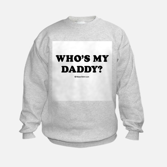 Who's my daddy? / Baby Humor Sweatshirt