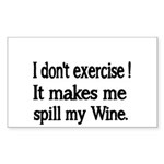 I dont exercise! It makes me spill my Wine. Sticke