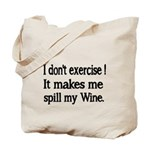 I dont exercise! It makes me spill my Wine. Tote B