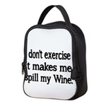 I dont exercise! It makes me spill my Wine. Neopre