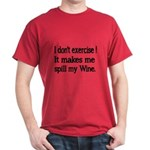 I Dont Exercise! It Makes Me Spill My Wine. T-Shir
